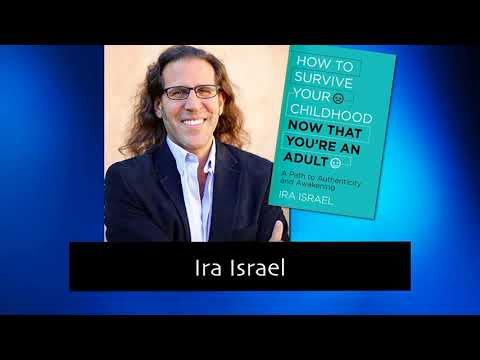127 How to Survive Your Childhood Now That Your and Adult with Ira Israel