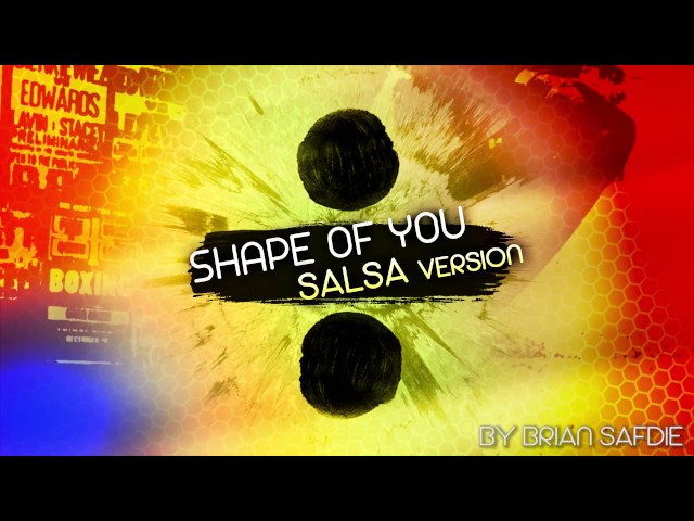 Shape Of You (Salsa Version By Brian Safdie)