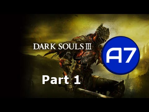 Dark Souls 3 - Part 1: To Herald A New Series (A7 Gaming)