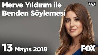 13 Mayıs 2018 Merve Yıldırım ile Benden Söylemesi