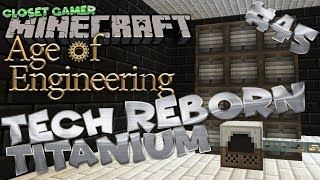 Age of Engineering 45 | Tech Reborn Titanium | Closet Gamer