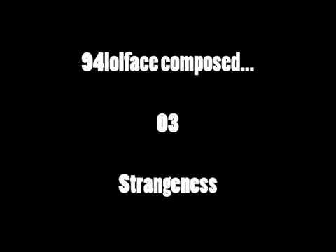 94lolface composed... #03 - Strangeness