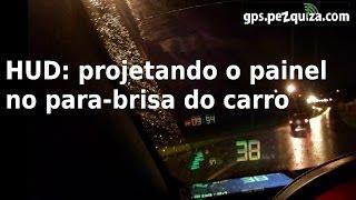 HEAD UP DISPLAY HUD PROJETANDO o PAINEL no PARABRISA do CARRO - GPS.Pezquiza.com