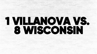 (1) Villanova vs. (8) Wisconsin