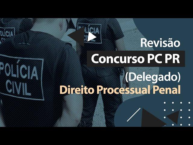 Concurso PC PR - Revisão - Direito Processual Penal