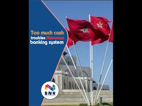 Too much cash troubles Moroccan banking system