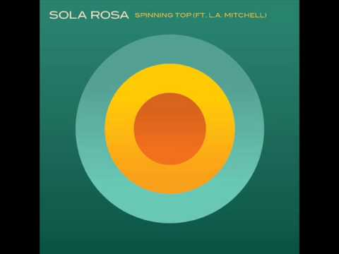 Sola Rosa Feat L.A Mitchell  -  Spinning Top