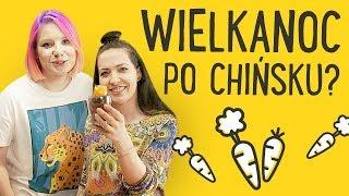 WIELKANOC PO CHIŃSKU?    Weronika Truszczyńska & Kinga Paruzel