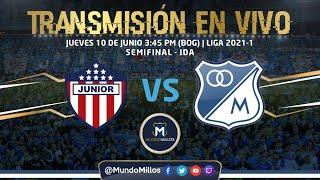 Junior Vs. MILLONARIOS   SEMIFINAL (IDA) 2021-1   Transmisión EN VIVO