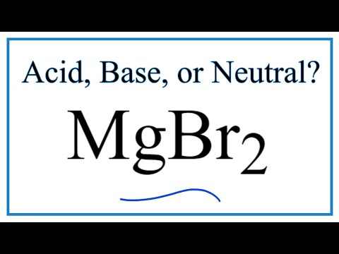 Is MgBr2 Acidic, Basic, Or Neutral (dissolved In Water)?