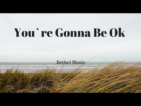 You`re Gonna Be Ok // Lyric video // Bethel Music