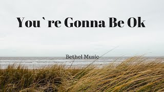 You`re Gonna Be Ok // Lyric video // Bethel Music - Stafaband