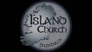 Island Church Dundalk - The Seven Letters To The Church - Conclusion Part 2