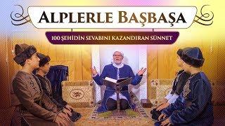 Alplerle Başbaşa - Yüz şehidin sevabını kazandıran sünnet