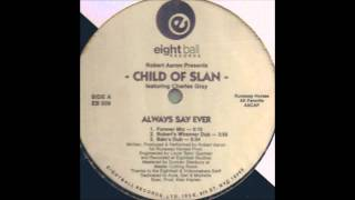 Robert Aaron Presents Child Of Slan - Always Say Ever (Forever Mix)