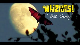 """""""The Bat Song"""" by The Whizpops!"""