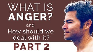 What Is Anger? And How Should We Deal With It? Part 2