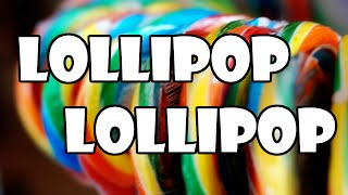 Lollipop, Lollipop, Oh Lolli-Lolli-Lolli