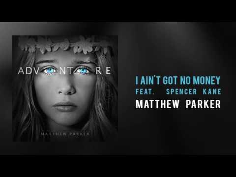 """Matthew Parker - """"I Ain't Got No Money, Feat. Spencer Kane"""""""