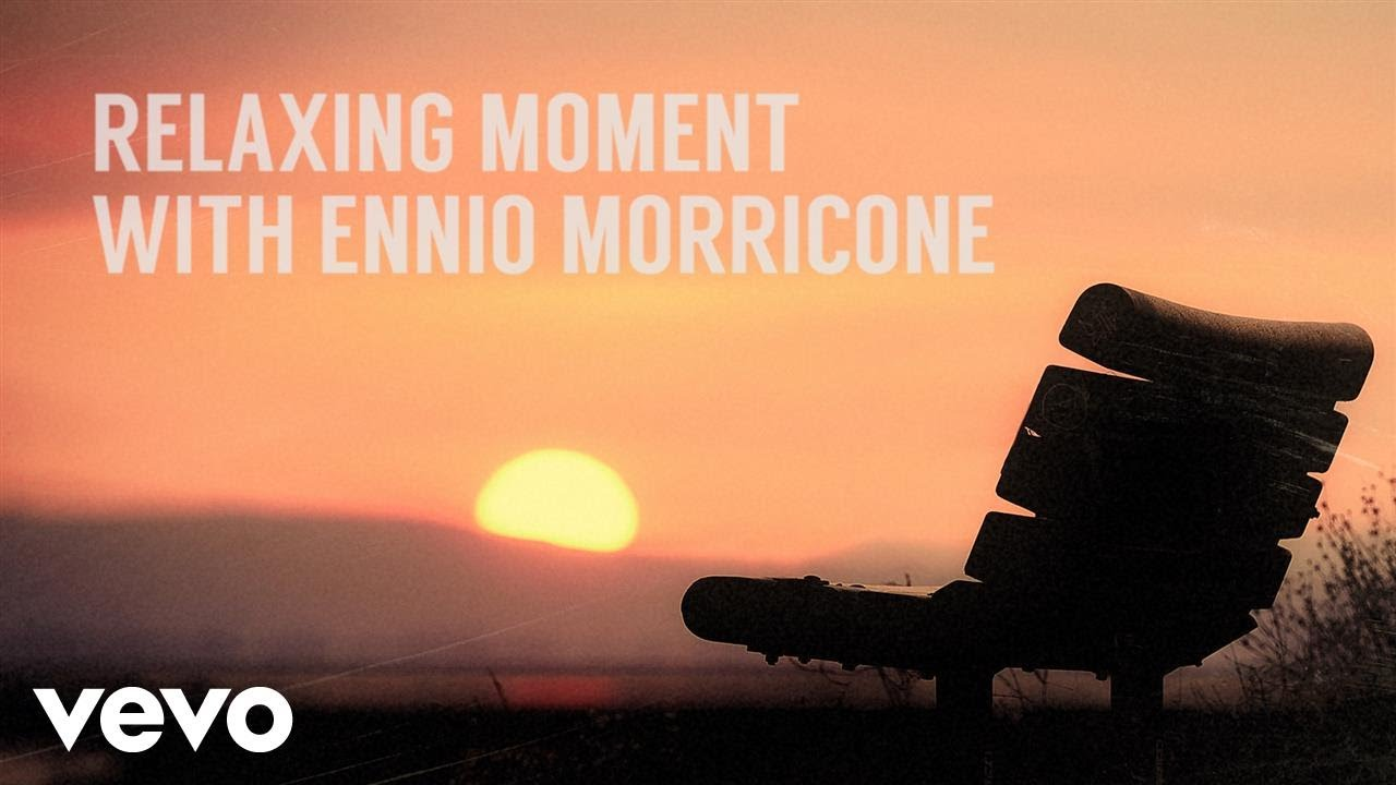 Ennio Morricone Relaxing Moment With Ennio Morricone Peaceful Relaxing Music Youtube