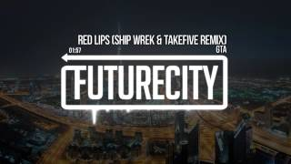 GTA - Red Lips (Ship Wrek & Take/Five Remix)