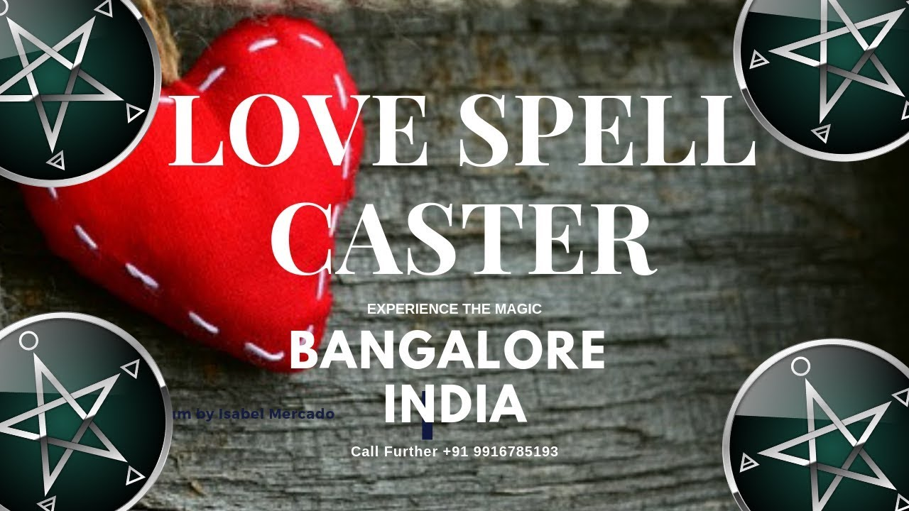 Love Spell Caster In Bangalore India | Spell Caster Reviews
