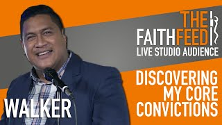 The FaithFeed: Walker – Discovering My Core Convictions