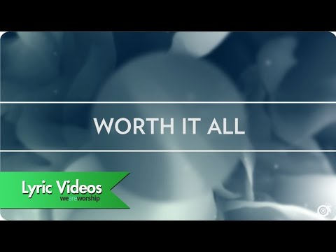 Worship Central - Worth It All - Lyric Video