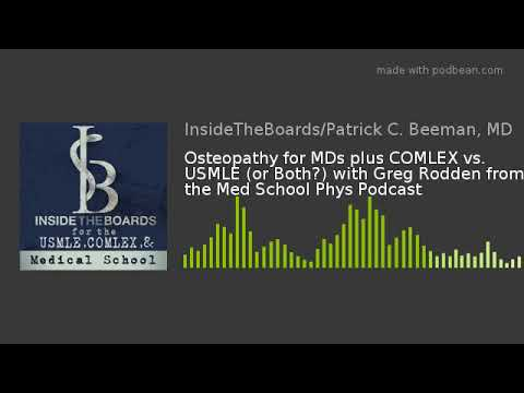 Osteopathy for MDs plus COMLEX vs  USMLE (or Both?) with Greg Rodden from  the Med School Phys Podcas