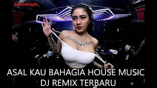 ASAL KAU BAHAGIA HOUSE MUSIC GALAU  DJ 2019 TERBARU INDONESIA  DJ REMIX TERBARU 2019