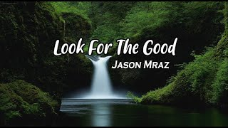 Jason Mraz - Look For The Good (Lyrics Video)