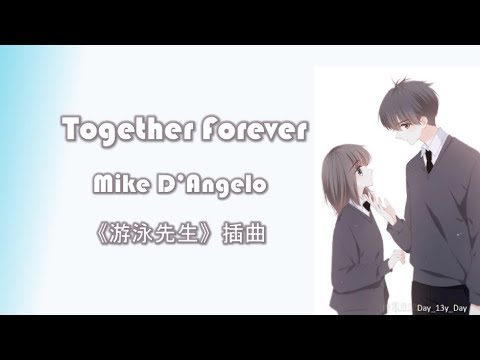 [Mike D'Angelo - Together Forever] 歌词 Lyrics《游泳先生》插曲