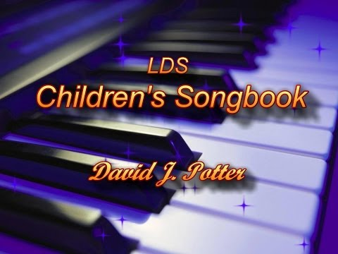 "LDS Children's Songbook - performed by Dave Potter (""Grandpa Dave"")"