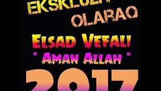 Elsad Vefali - Aman Allah ( Official Audio 2017 )