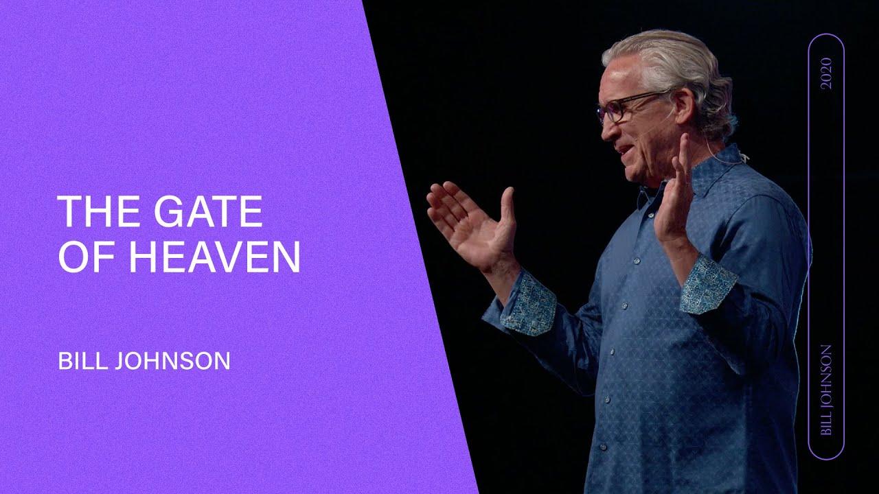 The Gate of Heaven - Bill Johnson (Full Sermon) | Bethel Church