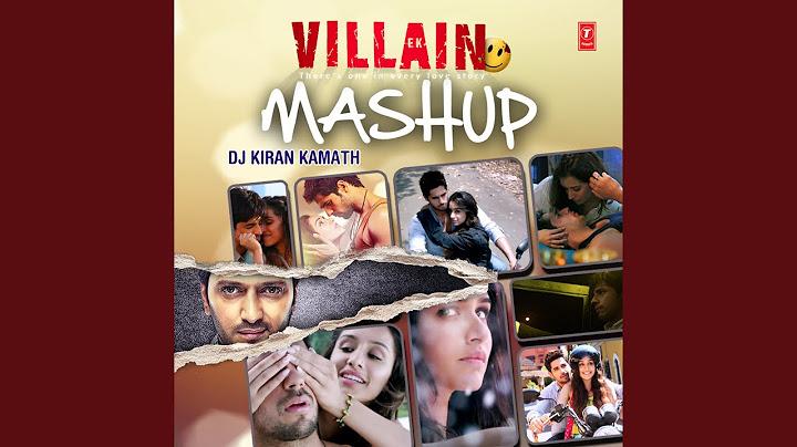 ek villain mashup mashup by dj kiran kamath remix by mashup by dj kiran kamath