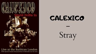 Calexico - Stray (Live at the Barbican - London)