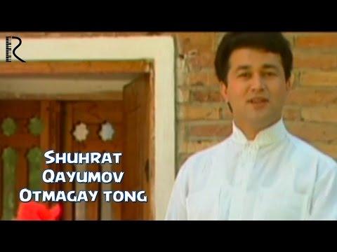 Shuhrat Qayumov - Otmagay tong   Шухрат Каюмов - Отмагай тонг