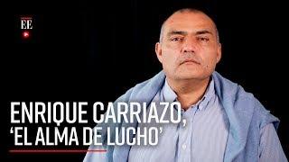 Enrique Carriazo, 'el alma de Lucho' | En Primer Plano | El Espectador