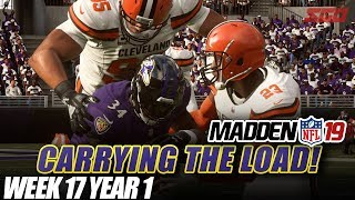 Madden NFL 19 Franchise | CARRYING THE LOAD! Week 17 Ravens vs Browns | Ep.17