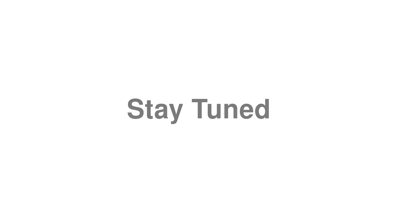 """How to Pronounce """"Stay Tuned"""""""