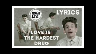 Love is the hardest drug - Noah Levi Lyrics