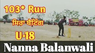 U-18 player Manna Balanwali batting 103 Run in semi-final match at kothe thande by punjablivecricket