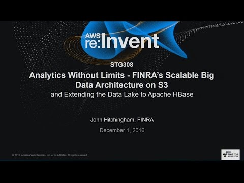 AWS re:Invent 2016: Case Study: Analytics Without Limits. FINRA's Architecture on S3 (STG308)