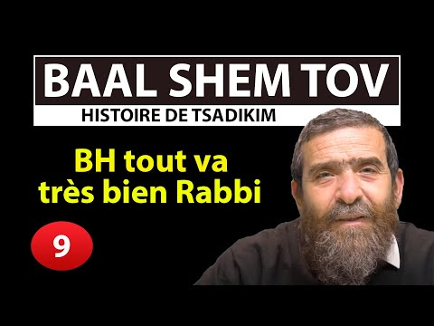 HISTOIRE DE TSADIKIM 9 - BAAL SHEM TOV - BH tout va tres bien Rabbi