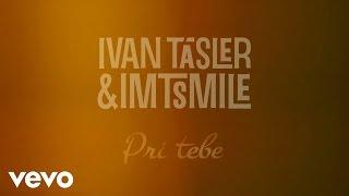 Ivan Tásler, I.M.T. Smile - Pri Tebe