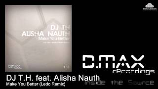 DJ T.H. feat. Alisha Nauth - Make You Better (Ledo Remix)