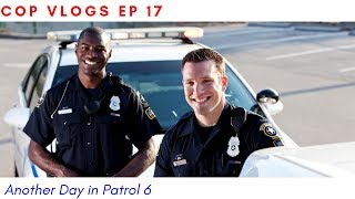 COP VLOGS EP 18 | ANOTHER DAY IN PATROL 6
