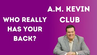 Who Really Has your Back? - A.M. Kevin Club