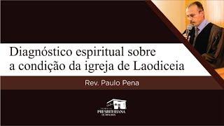Diagnóstico espiritual sobre a condição da igreja de Laodiceia | Rev. Paulo Pena (somente áudio)